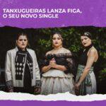 Tanxugueiras lanza Figa, o seu novo single
