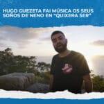 """Hugo Guezeta fai música os seus soños de neno en """"Quixera ser"""""""
